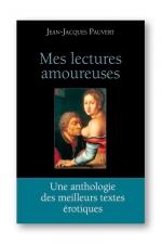 Mes lectures amoureuses : Les meilleurs textes �rotiques choisis et pr�sent�s par Jean Jacques Pauvert.