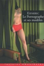 Le pornographe et ses modèles : Le livre culte d'Esparbec, une fascinante auto-biographie.