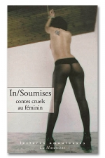 In / Soumises - Contes cruels au f�minin : A la recherche de sensations hors du commun!